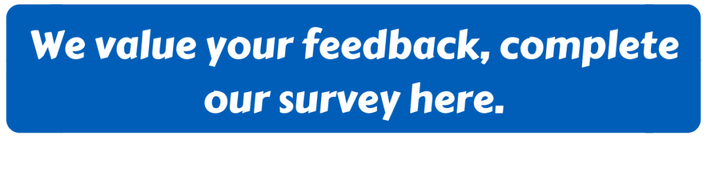 Blue box with 'we value your feedback, complete our survey here' written in white text.